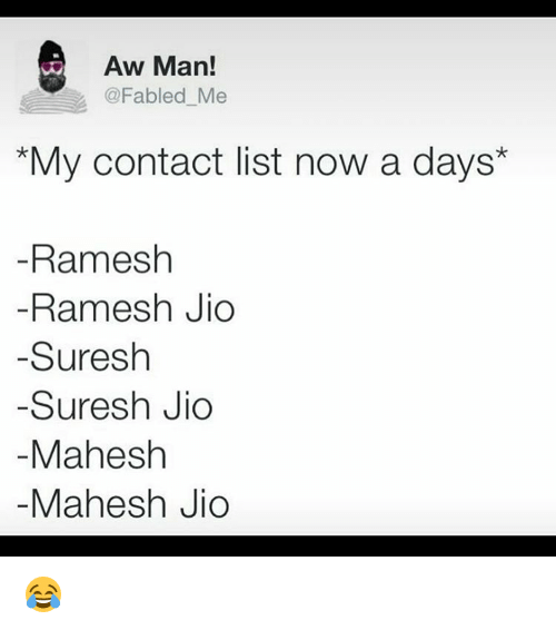 fables: Aw Man!  @Fabled Me  s *My contact list now a days  Ramesh  Ramesh Jio  Suresh  Suresh Jio  Mahesh  Mahesh Jio 😂