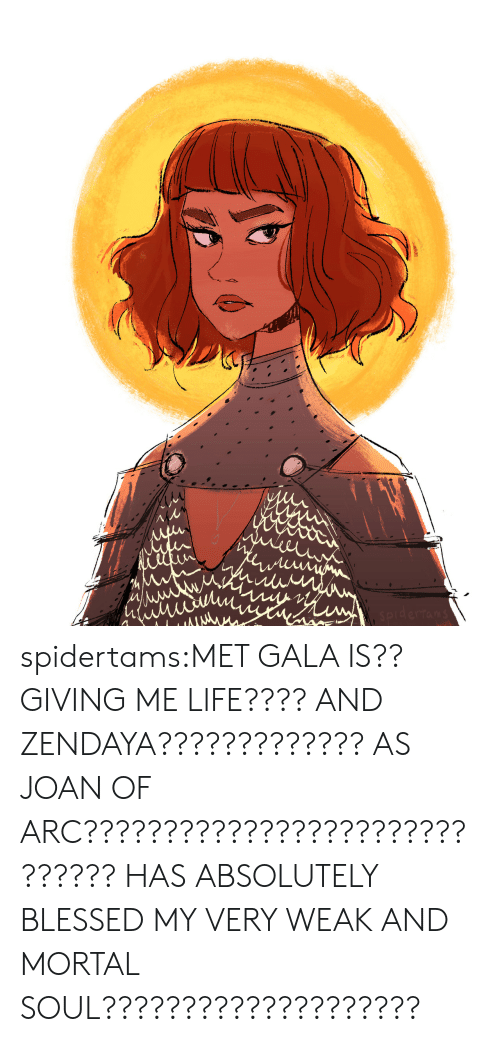 Zendaya: Aw spidertams:MET GALA IS?? GIVING ME LIFE???? AND ZENDAYA????????????? AS JOAN OF ARC?????????????????????????????? HAS ABSOLUTELY BLESSED MY VERY WEAK AND MORTAL SOUL????????????????????