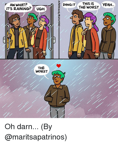 Memes, The Worst, and Yeah: AW WHAT?  iT'S RAiNiNG? UGH  THiS is YEAH.  THE WORST  THE  WORST Oh darn... (By @maritsapatrinos)