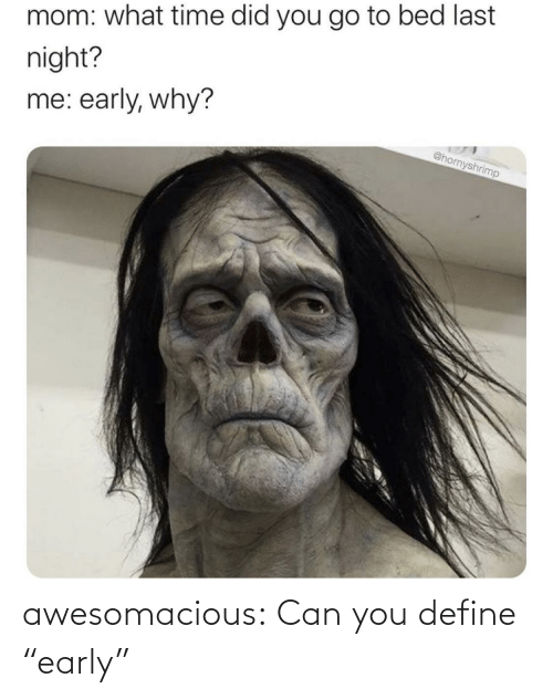 """Tumblr, Blog, and Define: awesomacious:  Can you define """"early"""""""
