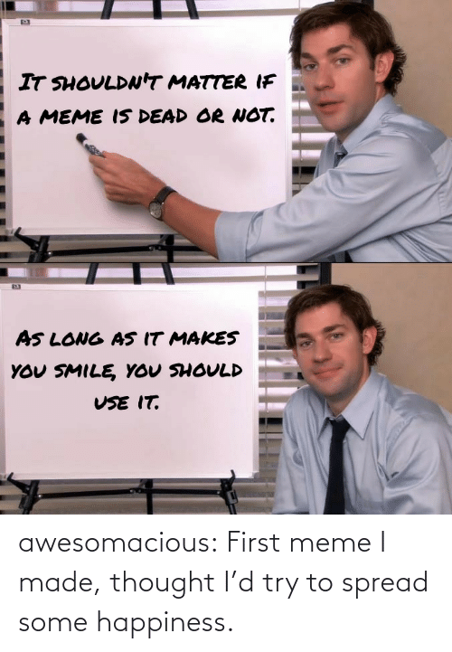 Happiness: awesomacious:  First meme I made, thought I'd try to spread some happiness.