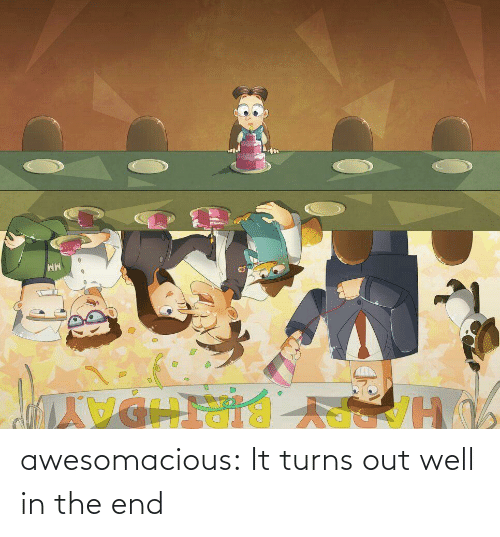 the end: awesomacious:  It turns out well in the end
