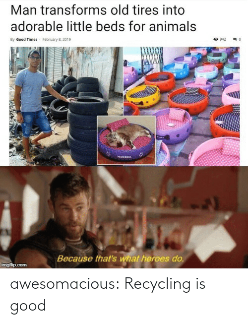 recycling: awesomacious:  Recycling is good