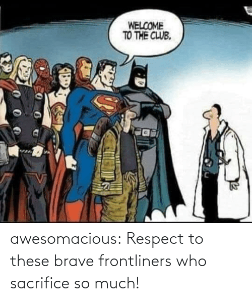Brave: awesomacious:  Respect to these brave frontliners who sacrifice so much!