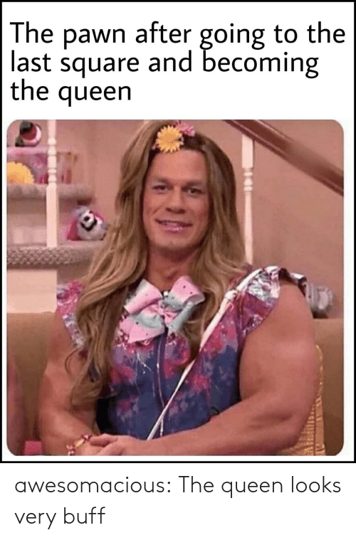 Very: awesomacious:  The queen looks very buff