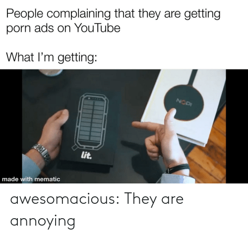 post: awesomacious:  They are annoying