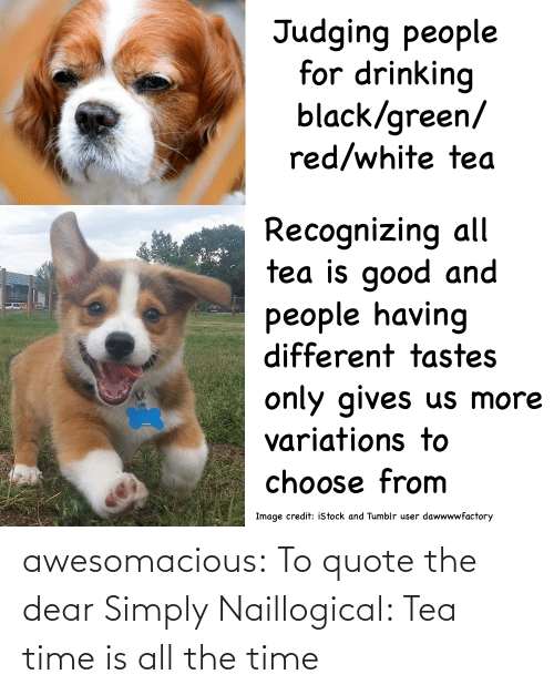 dear: awesomacious:  To quote the dear Simply Naillogical: Tea time is all the time