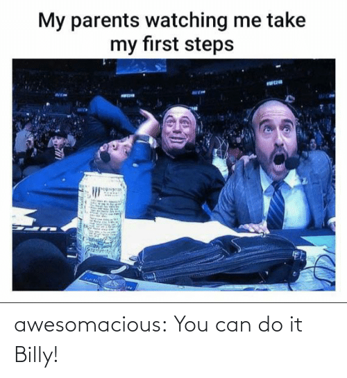 Billy: awesomacious:  You can do it Billy!