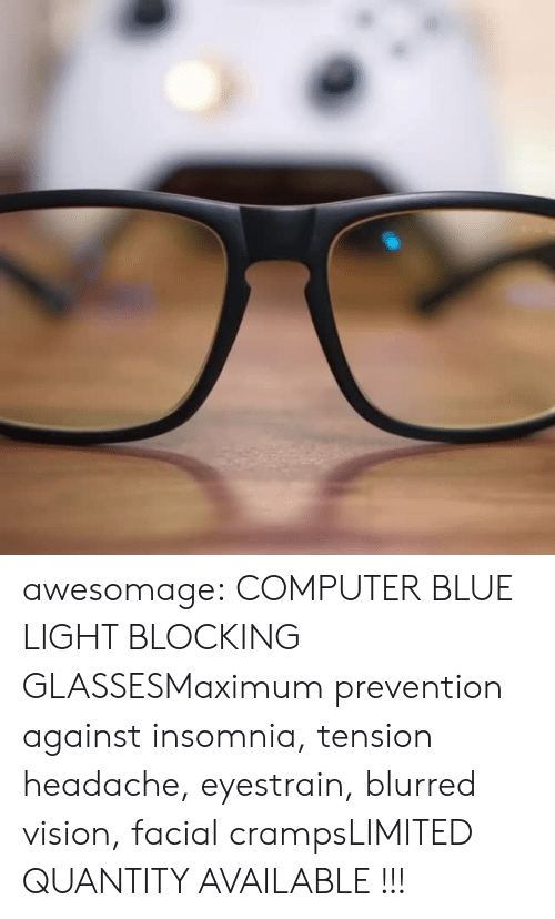 tension headache: awesomage: COMPUTER BLUE LIGHT BLOCKING GLASSESMaximum prevention against insomnia, tension headache, eyestrain, blurred vision, facial crampsLIMITED QUANTITY AVAILABLE !!!