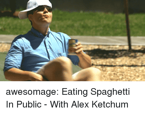 Tumblr, youtube.com, and Blog: awesomage:  Eating Spaghetti In Public - With Alex Ketchum