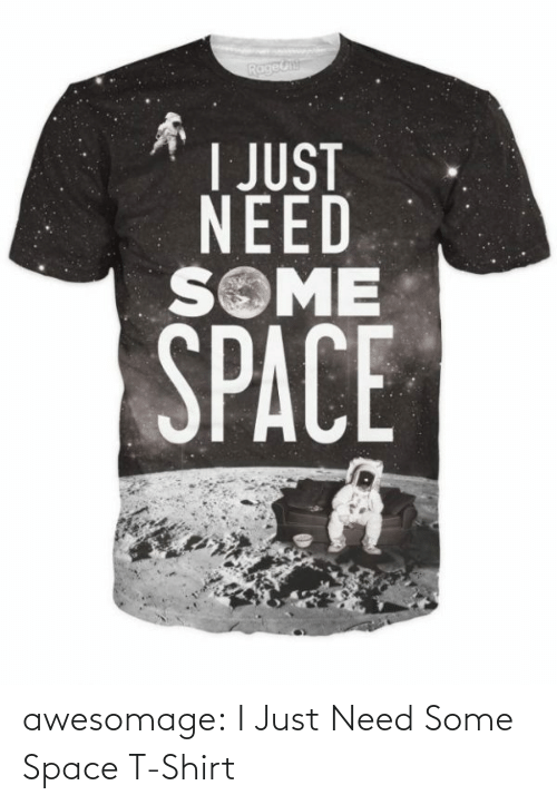 t-shirt: awesomage:  I Just Need Some Space T-Shirt