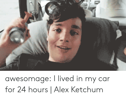 24 hours: awesomage:  I lived in my car for 24 hours | Alex Ketchum