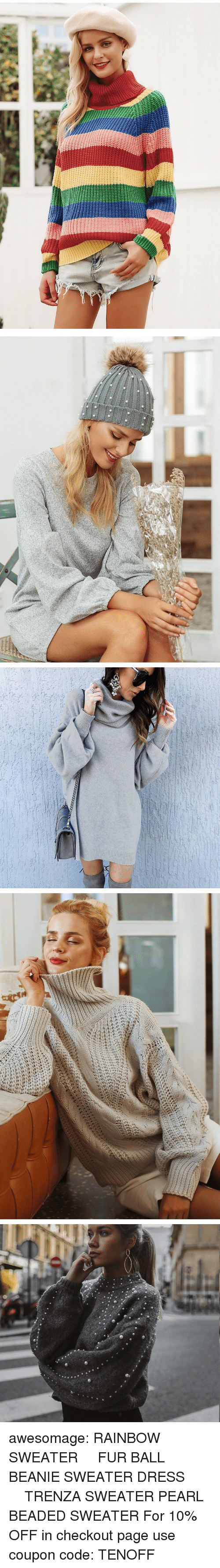 turtleneck: awesomage:  RAINBOW SWEATER   FUR BALL BEANIE  SWEATER DRESS     TRENZA SWEATER  PEARL BEADED SWEATER  For 10% OFF in checkout page use coupon code: TENOFF