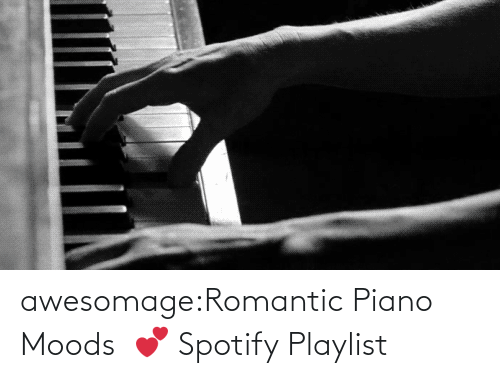 romantic: awesomage:Romantic Piano Moods  💕 Spotify Playlist