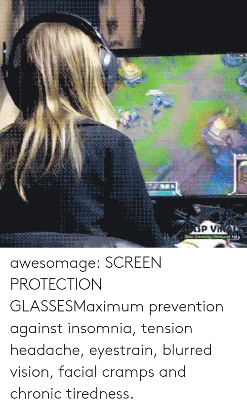 tension headache: awesomage:  SCREEN PROTECTION GLASSESMaximum prevention against insomnia, tension headache, eyestrain, blurred vision, facial cramps and chronic tiredness.