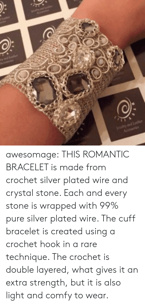 Rares: awesomage:  THIS ROMANTIC BRACELET is made from crochet silver plated wire and crystal stone. Each and every stone is wrapped with 99% pure silver plated wire. The cuff bracelet is created using a crochet hook in a rare technique. The crochet is double layered, what gives it an extra strength, but it is also light and comfy to wear.