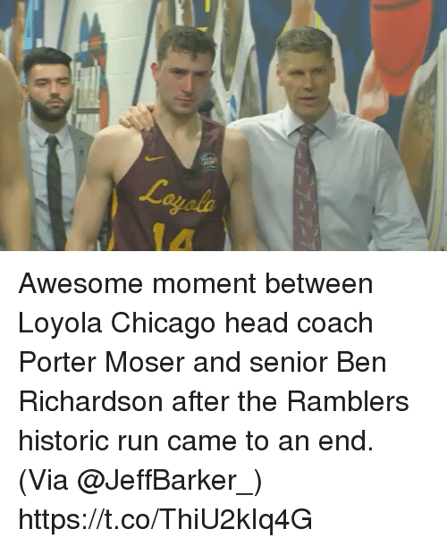 Basketball, Chicago, and Head: Awesome moment between Loyola Chicago head coach Porter Moser and senior Ben Richardson after the Ramblers historic run came to an end. (Via @JeffBarker_) https://t.co/ThiU2kIq4G