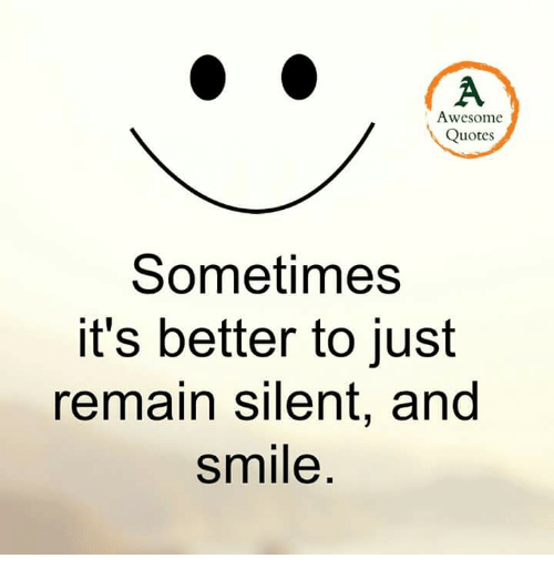 Awesome Quotes Sometimes Its Better to Just Remain Silent and Smile  Me...