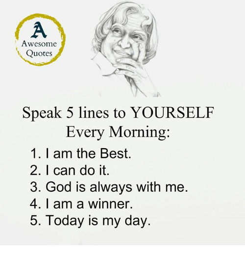 Memes, 🤖, and Speak: Awesome  Quotes  Speak 5 lines to YOURSELF  Every Morning  1. I am the Best.  2. I can do it.  3. God is always with me  4. I am a winner.  5. Today is my day.