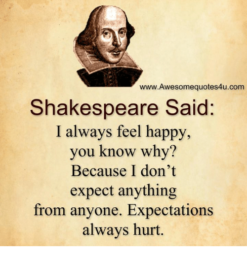I Always Hurt The One I Love: Shakespeare Said I Always Feel Happy You Know Why? Because