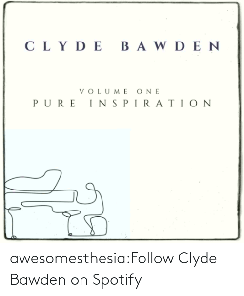 album: awesomesthesia:Follow Clyde Bawden on Spotify