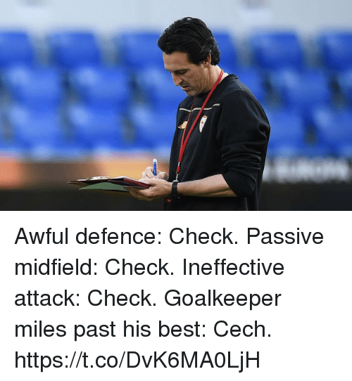 cech: Awful defence: Check. Passive midfield: Check. Ineffective attack: Check.  Goalkeeper miles past his best: Cech. https://t.co/DvK6MA0LjH