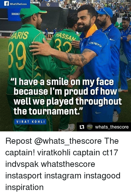 """Instagram, Memes, and Smile: AWhat'sthescore  TU  """"I have a smile on my face  because I'm proud of how  well we played throughout  the tournament.  VIRAT KOHL  ti ORE  whats thescore Repost @whats_thescore The captain! viratkohli captain ct17 indvspak whatsthescore instasport instagram instagood inspiration"""
