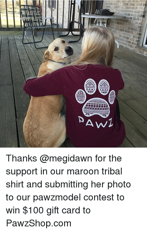 Anaconda, Memes, and 🤖: AWI Thanks @megidawn for the support in our maroon tribal shirt and submitting her photo to our pawzmodel contest to win $100 gift card to PawzShop.com