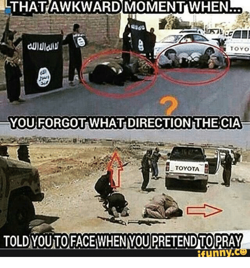 Isis Terrorist Meme Funny: AWKWARD MOMENT WHEN  TOYO  YOU FORGOTRWHATH DIRECTION THE CIA  TOYOTA  ULD YOUUTOFACEWHENMOUPRETENDUO PRAY  funny