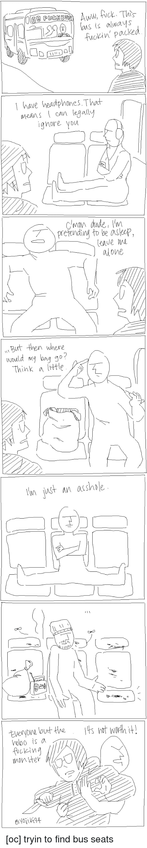 Being Alone, Aww, and Monster: Aww, Act. This  US is always  fuckin' have headphones That  can legally  ignore you  alone  But then where  would my bag go  Think a  ttle  inst An arshMe  out the  picking  monster [oc] tryin to find bus seats