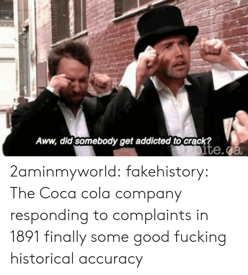 accuracy: Aww, did somebody get addicted tocra 2aminmyworld:  fakehistory: The Coca cola company responding to complaints in 1891  finally some good fucking historical accuracy