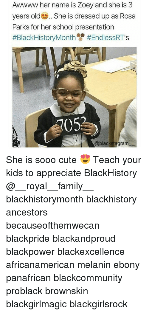 Rosas: Awwww her name is Zoey and she is 3  years old She is dressed up as Rosa  Parks for her school presentation  #BlackHistoryMonth雙#EndlessRTs  105  @blackstagram She is sooo cute 😍 Teach your kids to appreciate BlackHistory @__royal__family__ blackhistorymonth blackhistory ancestors becauseofthemwecan blackpride blackandproud blackpower blackexcellence africanamerican melanin ebony panafrican blackcommunity problack brownskin blackgirlmagic blackgirlsrock