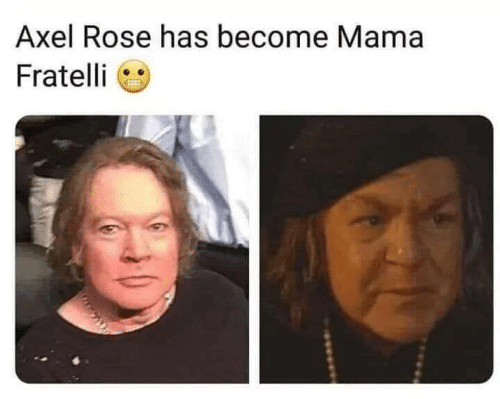 axel: Axel Rose has become Mama  Fratelli