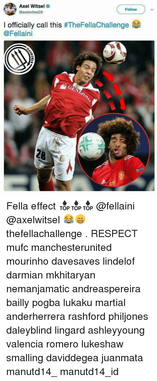 axel: Axel Witsel  @axelwitsel28  Follow  I officially call this #TheFellaChallenge  @Fellaini Fella effect 🔝🔝🔝 @fellaini @axelwitsel 😂😁 thefellachallenge . RESPECT mufc manchesterunited mourinho davesaves lindelof darmian mkhitaryan nemanjamatic andreaspereira bailly pogba lukaku martial anderherrera rashford philjones daleyblind lingard ashleyyoung valencia romero lukeshaw smalling daviddegea juanmata manutd14_ manutd14_id