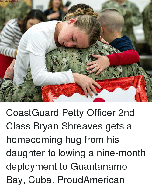 Memes, Petty, and Cuba: Axiliarist Trey CoastGuard Petty Officer 2nd Class Bryan Shreaves gets a homecoming hug from his daughter following a nine-month deployment to Guantanamo Bay, Cuba. ProudAmerican