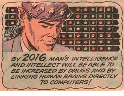 Brains, Computers, and Drugs: ay 2016 MANS INTELLIGENCE  AND INTELLECT WILL BE ABLE TO  BE INCREASED BY DRUGS AND BY  LINKING HUMAN BRAINS DIRECTLY  TO COMPUTERS!