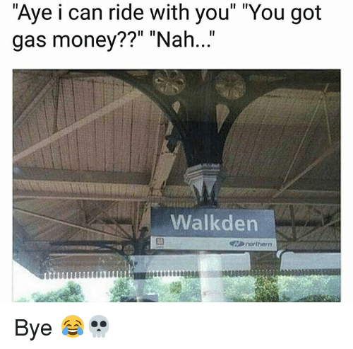 "Funny, Money, and Got: ""Aye i can ride with you"" ""You got  gas money??"" ""Nah..""  Walkden  northern Bye 😂💀"