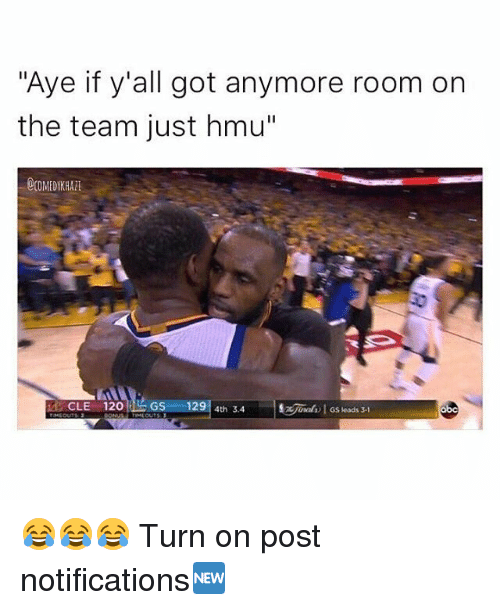 "Memes, 🤖, and Hmu: ""Aye if y'all got anymore room on  the team just hmu""  CLE 120 GS 29  4th 3.4 😂😂😂 Turn on post notifications🆕"