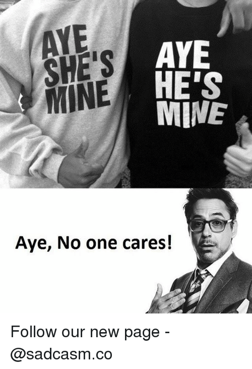 Ayees: AYE  SHE'S  MINE  AYE  HE'S  MINE  Aye, No one cares! Follow our new page - @sadcasm.co