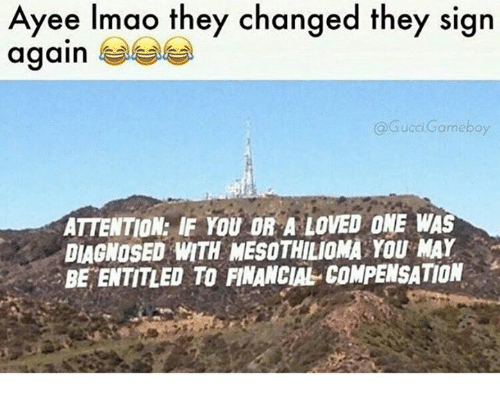 Gucci, Memes, and Entitled: Ayee Imao they changed they sign  again  Gucci Gameboy  ATTENTION: IF YOU OR A LOVED ONE WAS  DIAGNOSED WTH MESOTHILioMA YOU MAY  BE ENTITLED TO FINANCIAL COMPENSATION