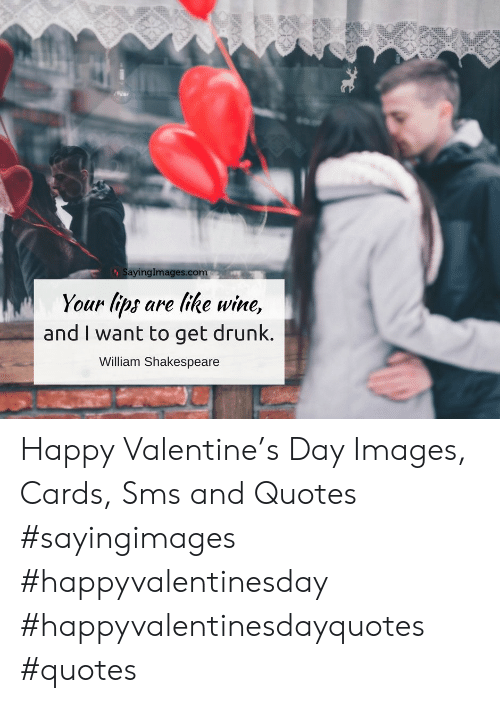 I Want To Get Drunk: ayingimages.com  Your (ps are ike wine,  and I want to get drunk.  William Shakespeare Happy Valentine's Day Images, Cards, Sms and Quotes #sayingimages #happyvalentinesday #happyvalentinesdayquotes #quotes