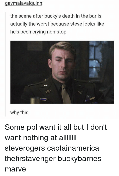 Crying, Memes, and The Worst: aymalavaiguinn  the scene after bucky's death in the bar is  actually the worst because steve looks like  he's been crying non-stop  why this Some ppl want it all but I don't want nothing at allllllll steverogers captainamerica thefirstavenger buckybarnes marvel