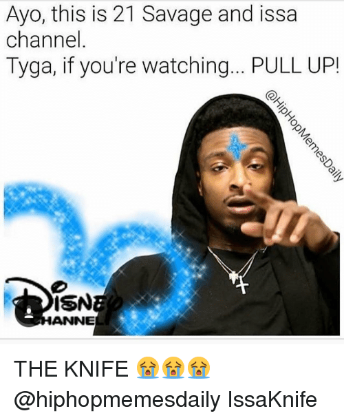 Memes, Tyga, and 🤖: Ayo, this is 21 Savage and issa  channel  Tyga, if you're watching... PULL UP!  ISN  ANNE THE KNIFE 😭😭😭 @hiphopmemesdaily IssaKnife