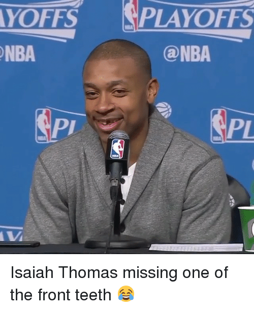 Memes, Nba, and Nba Playoffs: AYOFFS  NBA  PLAYOFFS  ONBA Isaiah Thomas missing one of the front teeth 😂