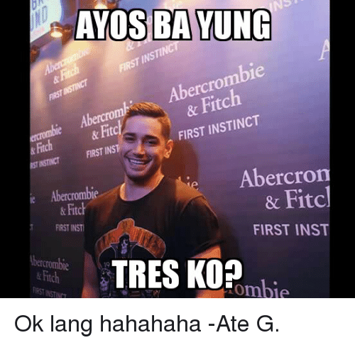ayos ba yung bie fitch first instinct first inst 9505913 🔥 25 best memes about abercrombie abercrombie memes,Abercrombie Memes