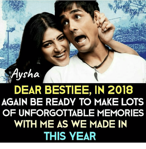 Memes, 🤖, and Lots: Aysha  DEAR BESTIEE, IN 2018  AGAIN BE READY TO MAKE LOTS  OF UNFORGOTTABLE MEMORIES  WITH ME AS WE MADE IN  THIS YEAR