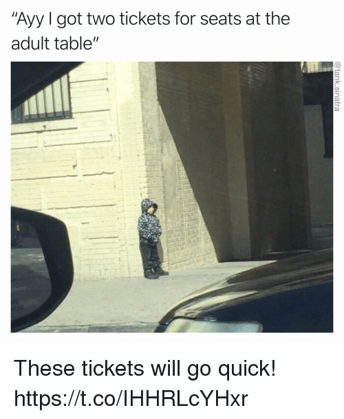 "Funny, Got, and Table: ""Ayy I got two tickets for seats at the  adult table"" These tickets will go quick! https://t.co/IHHRLcYHxr"