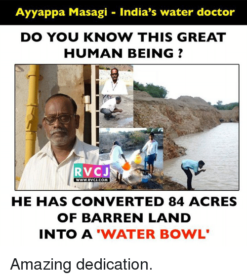 """barren: Ayyappa Masagi India's water doctor  DO YOU KNOW THIS GREAT  HUMAN BEING  RVC J  WWW. RVCJ.COM  HE HAS CONVERTED 84 ACRES  OF BARREN LAND  INTO A  """"WATER BOWL Amazing dedication."""