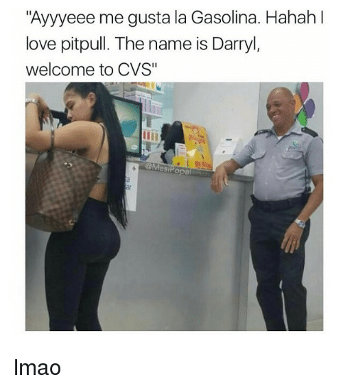 """Funny, Lmao, and Love: """"Ayyyeee me gusta la Gasolina. Hahah l  love pitpull. The name is Darryl,  welcome to CVS"""" lmao"""