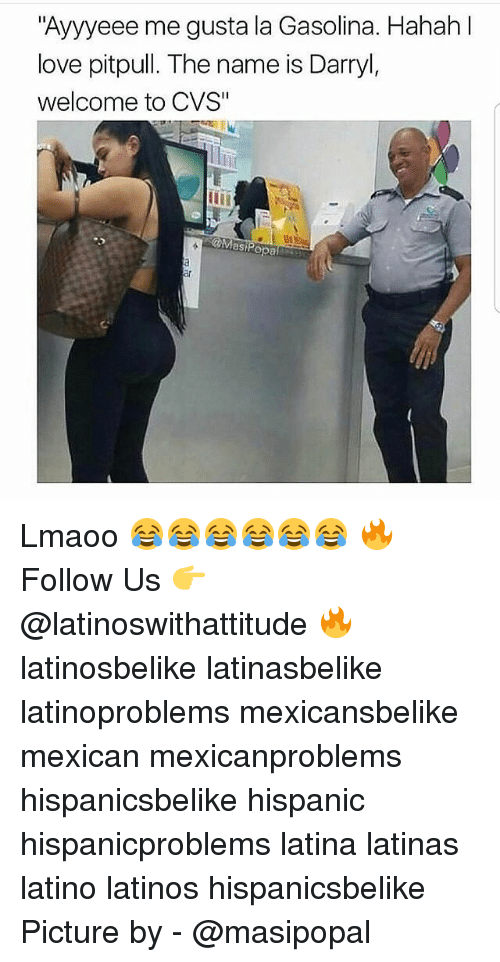 """Darryl: Ayyyeee me gusta la Gasolina. Hahah  love pitpull. The name is Darryl,  welcome to CVS""""  @Mast Lmaoo 😂😂😂😂😂😂 🔥 Follow Us 👉 @latinoswithattitude 🔥 latinosbelike latinasbelike latinoproblems mexicansbelike mexican mexicanproblems hispanicsbelike hispanic hispanicproblems latina latinas latino latinos hispanicsbelike Picture by - @masipopal"""